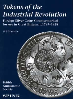 Tokens of the Industrial Revolution: Foreign silver coins countermarked for use in Great Britain c. 1787-1828 (British Numismatic Society special publication)