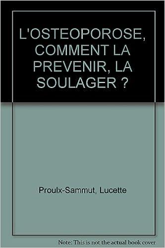 Livres gratuits L'OSTEOPOROSE, COMMENT LA PREVENIR, LA SOULAGER ? pdf, epub