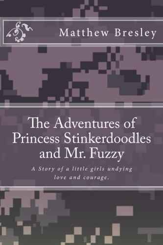 Read Online The Adventures of Princess Stinkerdoodles and Mr. Fuzzy: The Adventures of Princess Stinkerdoodles and Mr. Fuzzy (The Stinkerdoodle Adventures) (Volume 1) ebook