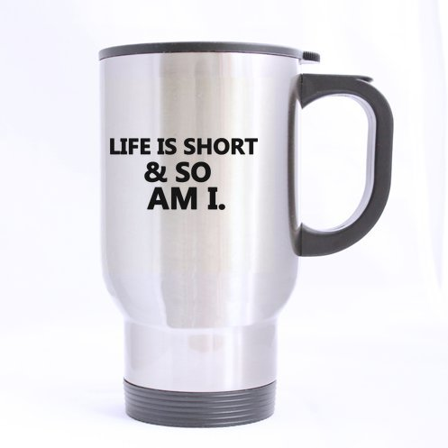 Funny Quotes Mug,Life is Short & So am i Stainless Steel Travel Mug (Sliver) Cup (Printed on two sides),Pefect Gift for Lovers / Family / friends ()