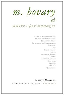 M. Bovary & autres personnages, Manguel, Alberto
