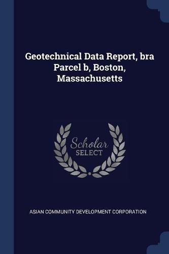Geotechnical Data Report, bra Parcel b, Boston, Massachusetts pdf epub