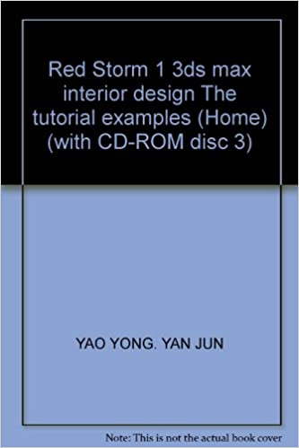 Red Storm 1 3ds Max Interior Design The Tutorial Examples Home With Cd Rom Disc 3 Yao Yong Yan Jun 9787500655459 Amazon Com Books