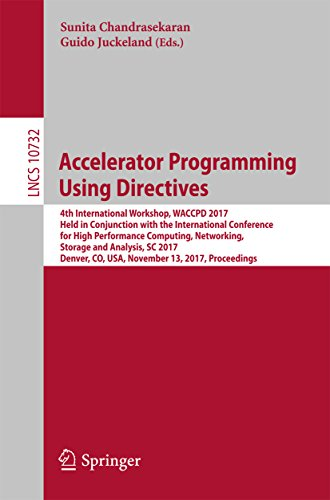 Accelerator Programming Using Directives: 4th International Workshop, WACCPD 2017, Held in Conjunction with the International Conference for High Performance ... Notes in Computer Science Book 10732) (Cuda Shop)
