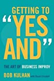 Getting to ''Yes And'': The Art of Business Improv