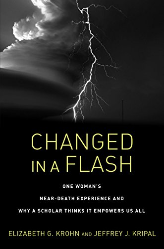 Changed in a Flash: One Woman's Near-Death Experience and Why a Scholar Thinks It Empowers Us All (English Edition)