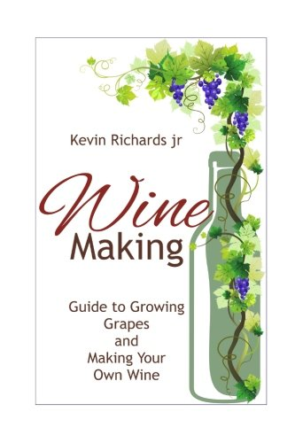 Wine: Guide to growing grapes and making your own wine (wine,wine making,wine book,folly,wine bible,cheese and wine,wine glasses) by CreateSpace Independent Publishing Platform