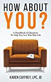 How About You?: A Handbook of Questions To Help You Live Your Best Life