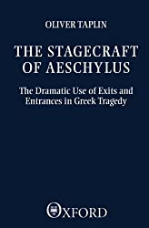 The Stagecraft of Aeschylus: The Dramatic Use of Exits and Entrances in Greek Tragedy (Clarendon Paperbacks)