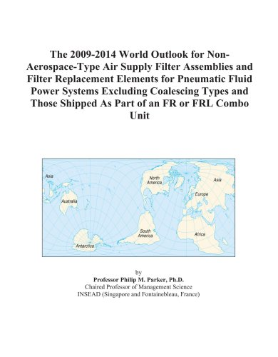 The 2009-2014 World Outlook for Non-Aerospace-Type Air Supply Filter Assemblies and Filter Replacement Elements for Pneumatic Fluid Power Systems ... Shipped As Part of an FR or FRL Combo Unit