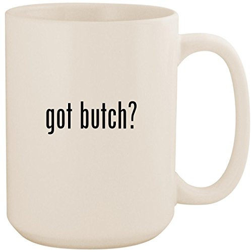 got butch? - White 15oz Ceramic Coffee Mug Cup