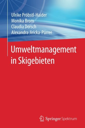 Umweltmanagement in Skigebieten Taschenbuch – 23. März 2018 Ulrike Pröbstl-Haider Monika Brom Claudia Dorsch Alexandra Jiricka-Pürrer