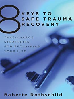 8 Keys to Safe Trauma Recovery: Take-Charge Strategies to Empower Your Healing (8 Keys to Mental Health) by [Rothschild, Babette]