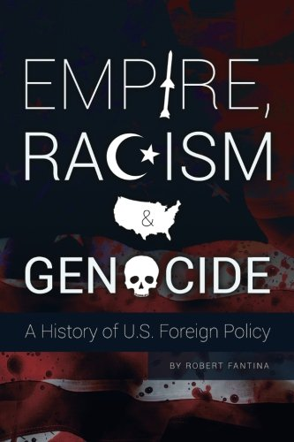 Empire, Racism and Genocide: A History of U.S. Foreign Policy: Robert Fantina: 9780692252352: Amazon.com: Books
