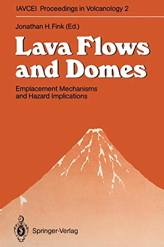 (Lava Flows and Domes: Emplacement Mechanisms and Hazard Implications (IAVCEI Proceedings in)