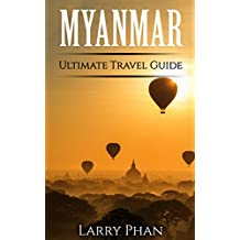 Myanmar: Ultimate Pocket Travel Guide to the Best Rising Destination. All you need to know to get the best experience for your travel to Myanmar (Burma). (Ultimate Myanmar Travel Guide)