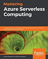 Mastering Azure Serverless Computing Front Cover