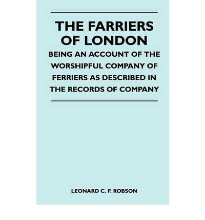 Download The Farriers Of London - Being An Account Of The Worshipful Company Of Ferriers As Described In The Records Of Company (Paperback) - Common pdf