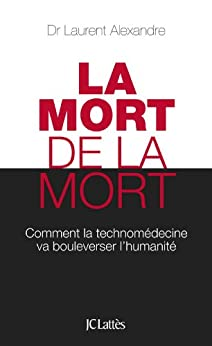 La mort de la mort (Essais et documents) (French Edition) by [Alexandre, Laurent]