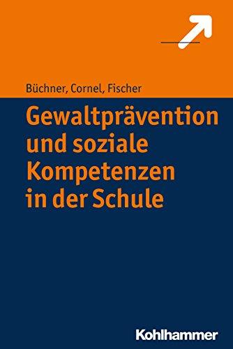 Gewaltprävention und soziale Kompetenzen in der Schule (German Edition)