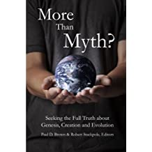 More than Myth?: Seeking the Full Truth about Genesis, Creation, and Evolution