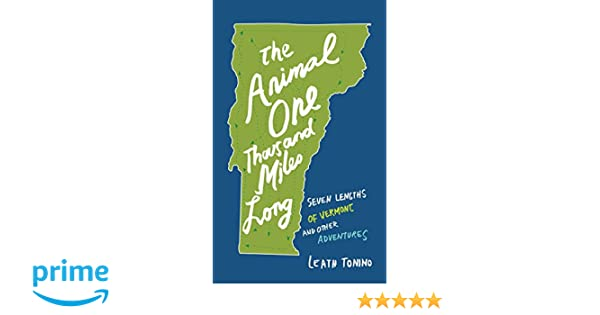 The Animal One Thousand Miles Long Seven Lengths of Vermont and Other Adventures