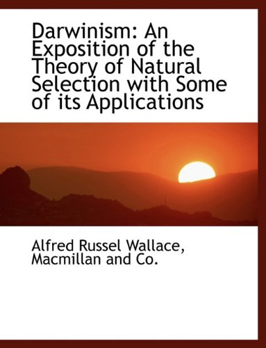 Darwinism: An Exposition of the Theory of Natural Selection with Some of its Applications ebook