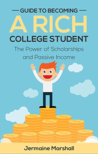 Guide To Becoming A Rich College Student: The Power of Scholarships and Passive Income