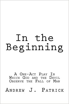 In the Beginning: A One-Act Play In Which God and the Devil Observe the Fall of Man