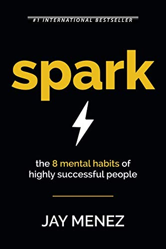 Spark: The 8 Mental Habits of Highly Successful