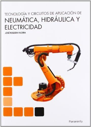 Tecnología y circuitos de aplicación de neumática hidráulica y electricidad de José Roldán Viloria