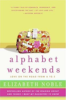 Alphabet Weekends: Love on the Road from A to Z by [Noble, Elizabeth]