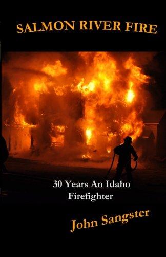 Salmon River Fire: 30 Years An Idaho Firefighter
