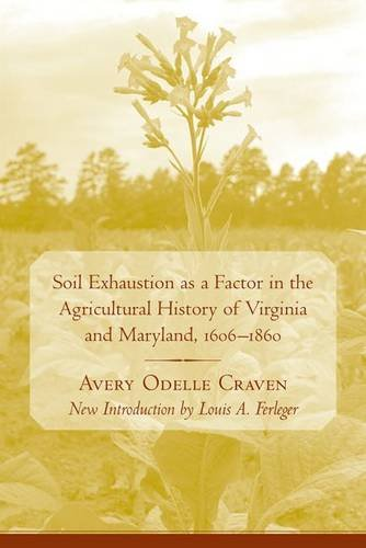 Soil Exhaustion As a Factor in the Agricultural History of Virginia And Maryland, 1606-1860 (Southern Classics)