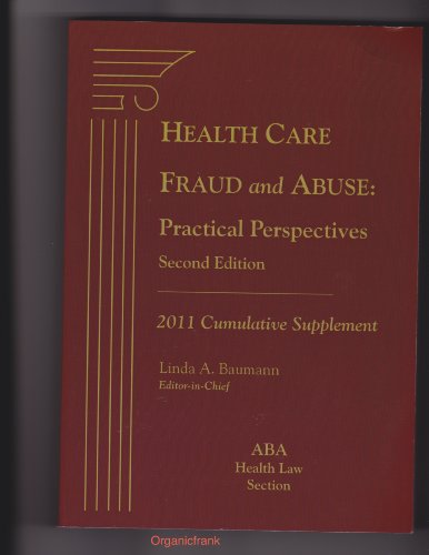 Health Care Fraud and Abuse: Practical Perspectives, 2nd Edition, 2011 Cumulative Supplement (Health Care Fraud And Abuse Practical Perspectives)