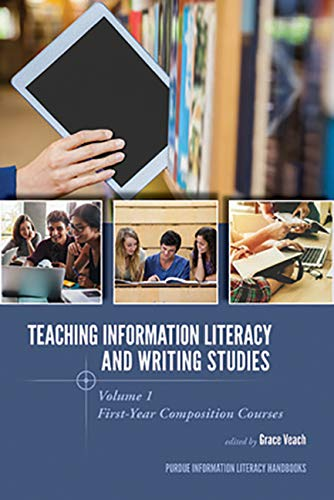 Teaching Information Literacy and Writing Studies: Volume 1, First-Year Composition Courses (Purdue Information Literacy ()
