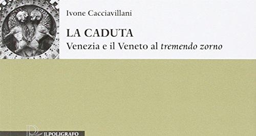 La caduta. Venezia e il Veneto al «tremendo zorno» Ivone Cacciavillani