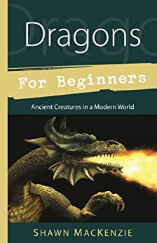 Dragons for Beginners: Ancient Creatures in a Modern World (For Beginners (Llewellyn's)) by [MacKenzie, Shawn]