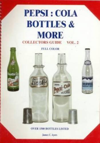 Pepsi Cola Collectors (Pepsi-Cola Bottles & More, Collectors Guide, Vol. 2)