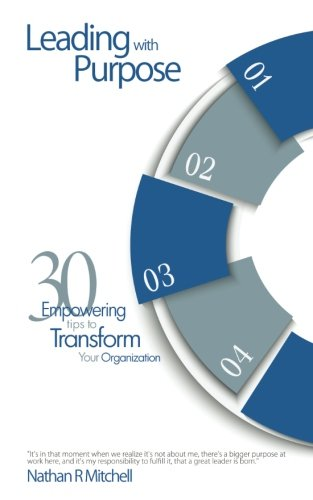 Download Leading With Purpose: 30 Empowering Tips to Transform Your Organization PDF