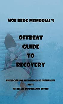 Offbeat Guide To Recovery by [Moe Berg Memorial]