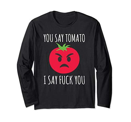 (You Say Tomato I Say Fuck You Angry Tomato Long Sleeve T-Shirt)