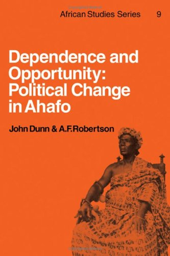 Dependence and Opportunity: Political Change in Ahafo (African Studies)