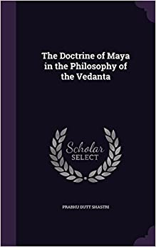 Book The Doctrine of Maya in the Philosophy of the Vedanta