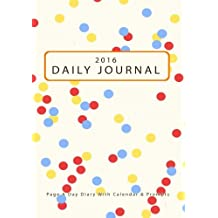 2016 Daily Planner : Page A Day Diary With Calendar & Prompts: Work Hard and Stay Focused With This Day Journal