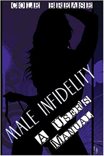 Male Infidelity:: A User's Manual