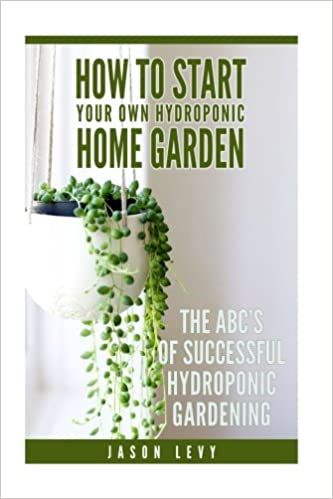 How To Start Your Own Hydroponic Home Garden The ABCs of Successful Hydroponic Gardening