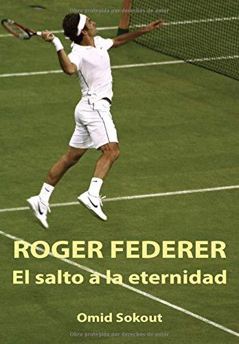 ROGER FEDERER EL SALTO A LA ETERNIDAD  [SOKOUT, OMID] (Tapa Blanda)