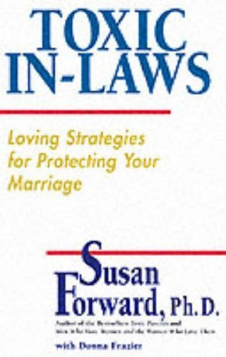 Toxic In-Laws: Loving Strategies for Protecting Your Marriage by Forward, Susan(October 2, 2001) Hardcover
