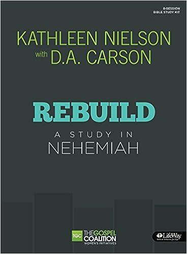rebuild a study in nehemiah kathleen nielson don a carson